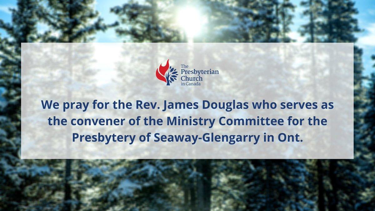 Pray for the Rev. James Douglas of the Presbytery of Seaway-Glengarry in Ont. #presbyterian #church #faith #dailyprayers #worship #ecumenical #theology #presbytery #Christ #pray #prayers #blessings #blessthem #blessed
