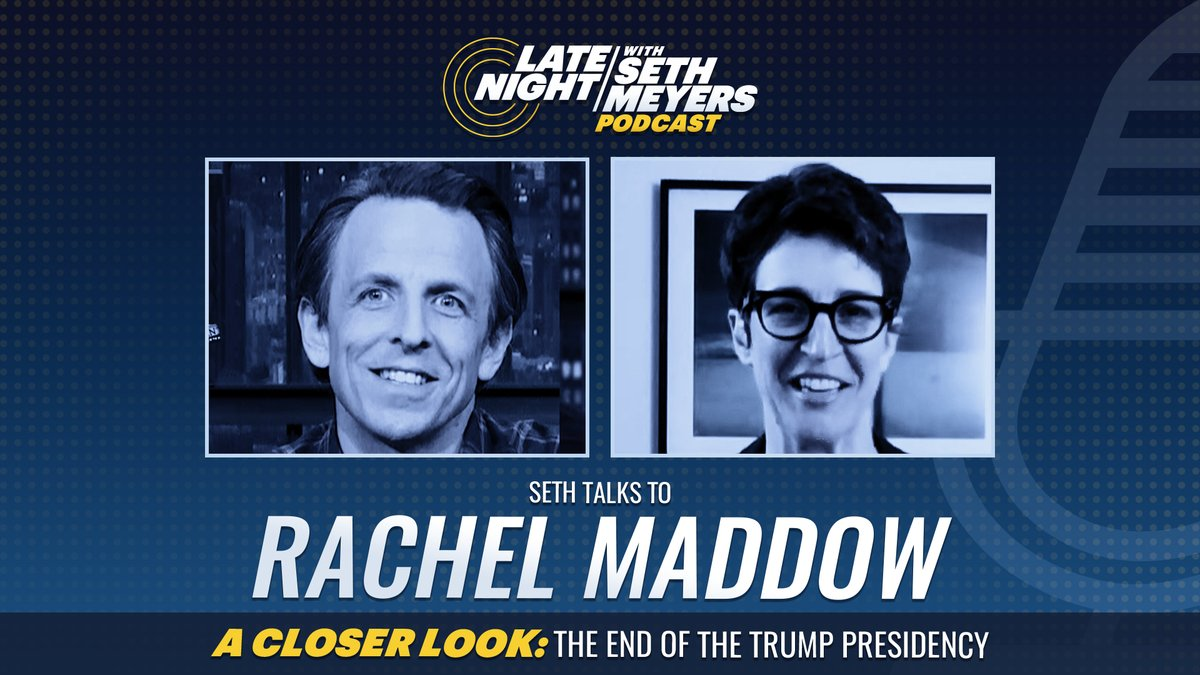 On today's #LNSM Podcast: @maddow! Plus, @SethMeyers takes #ACloserLook at the end of the Trump presidency.  🎧 Apple Podcasts:  🎧 Spotify:  🎧 Google Play:
