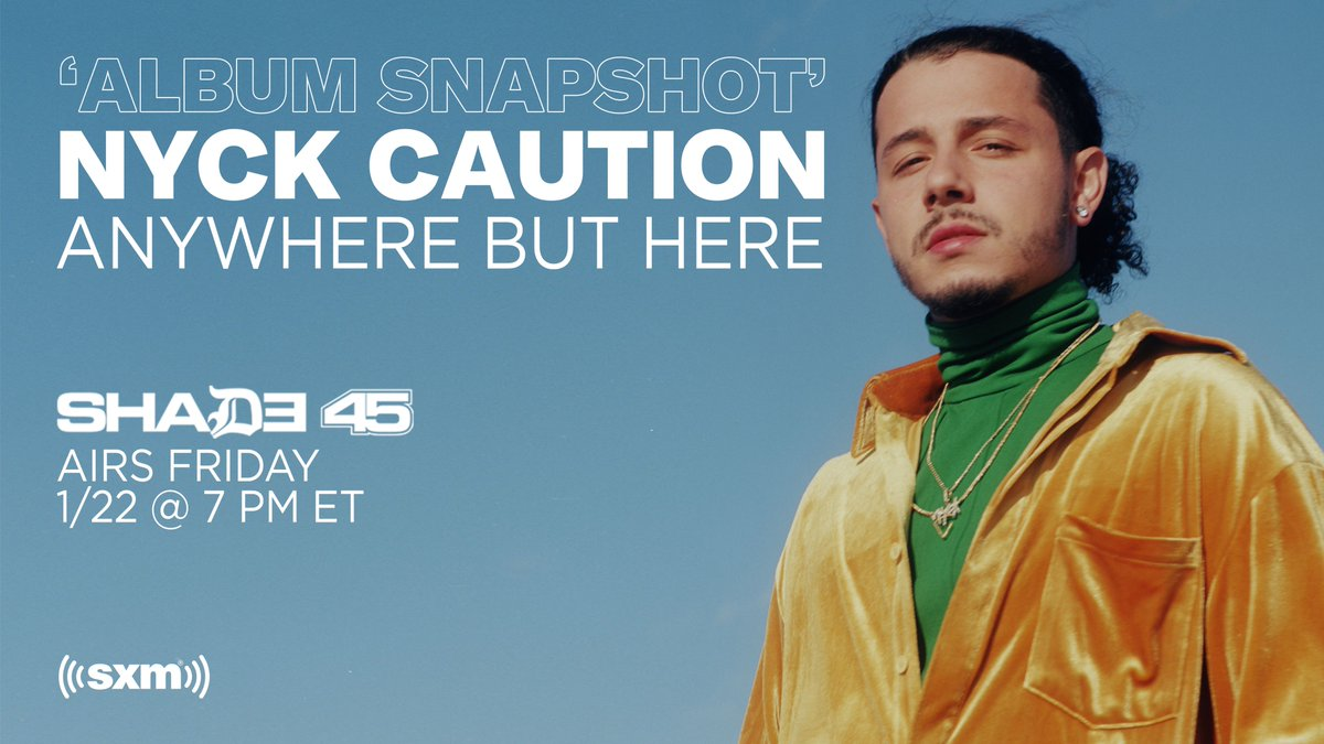 PRO ERA'S @NyckCaution RETURNS TO DELIVER #SHADE45 LISTENERS HIS LATEST ALBUM 'ANYWHERE BUT HERE.' @GrayRizzy HOSTS THIS SPECIAL ALBUM SNAPSHOT.  PREMIERE'S FRI 1/22 AT 7PM EASTERN / 3 PACIFIC.  @SIRIUSXM EXCLUSIVE.