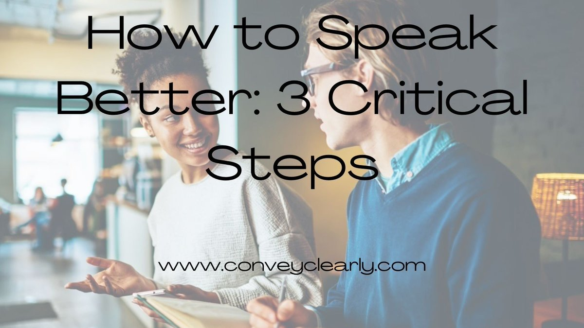 How to Speak Better:  3 Critical Steps     #persuade #convince #compel #charisma #speakbetter