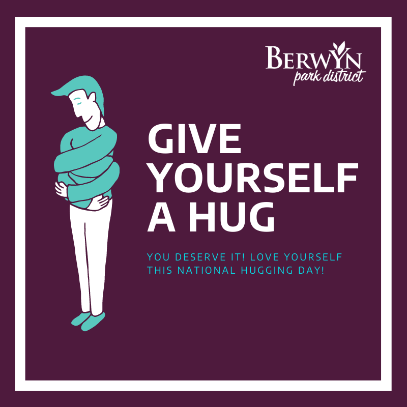 This #NationalHuggingDay is a time for some self care and love! We are sending everyone a virtual hug from the Berwyn Park District!