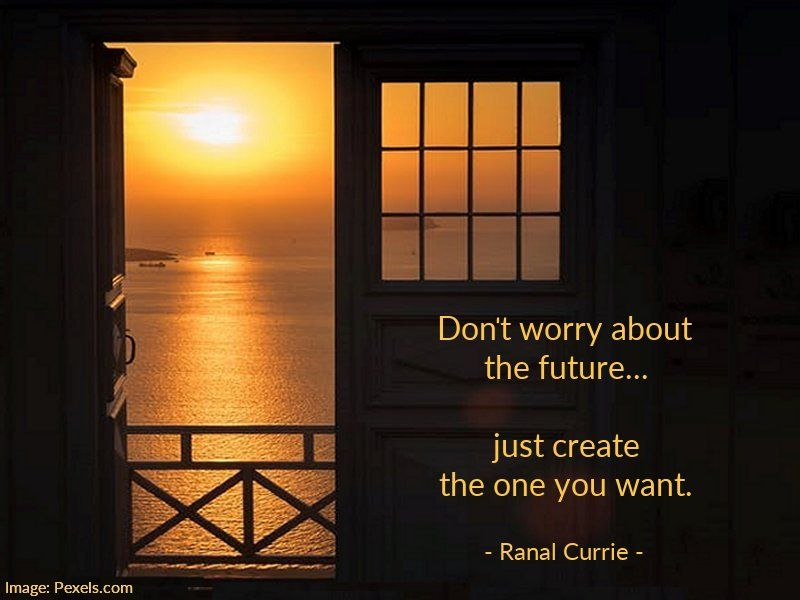 Don't worry about the future... just create the one you want.  #quote #future #ThursdayThoughts