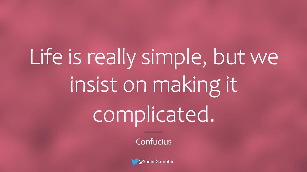 #FridayFeeling #FridayThoughts #FridayVibes #friday #TGIF   Life is really simple, but we insist on making it complicated.  - Confucius  #CuratedBySnehil #GambhirVachan #life #Confucius #simple #complicated #NeverGiveUp #JustDoIt #KeepWalking #Think #GetItDone