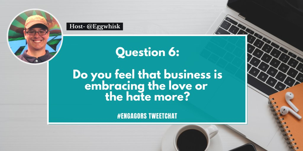 Q6 Do you feel that business is embracing the love or the hate more? #EngagORS