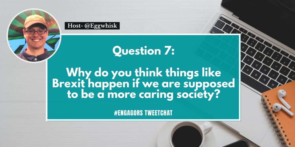 Q7 Why do you think things like #Brexit happen if we are supposed to be a more caring society? #EngagORS