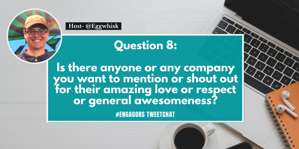 Q8 Is there anyone or any company you want to mention or shout out for their amazing love or respect or general awesomeness? #EngagORS