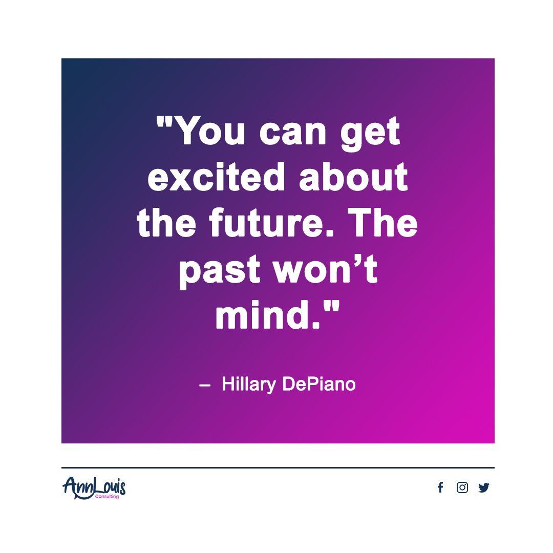 """""""You can get excited about the future. The past won't mind."""" –  Hillary DePiano  #annlouisconsulting #quoteoftheday #motivationthoughts #motivationalquote #thursdaythoughts #Thursdaymotivations"""