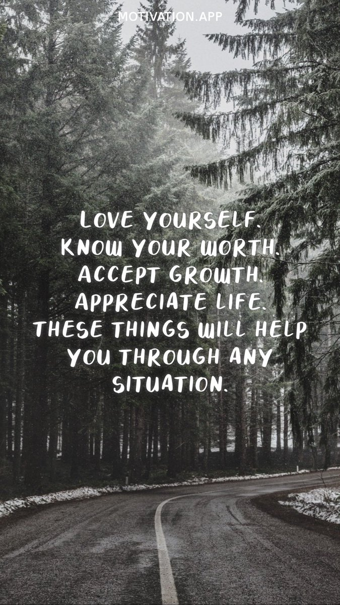 Love yourself. Know your worth. Accept growth. Appreciate life. These things will help you through any situation.  #ThursdayThoughts