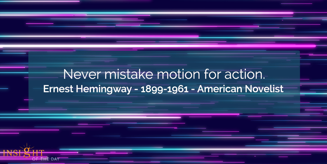 """Never mistake motion for action."" - Ernest Hemingway  #thursday #thursdayvibes #ThursdayThoughts #thursdaymorning #thursdaymotivation"