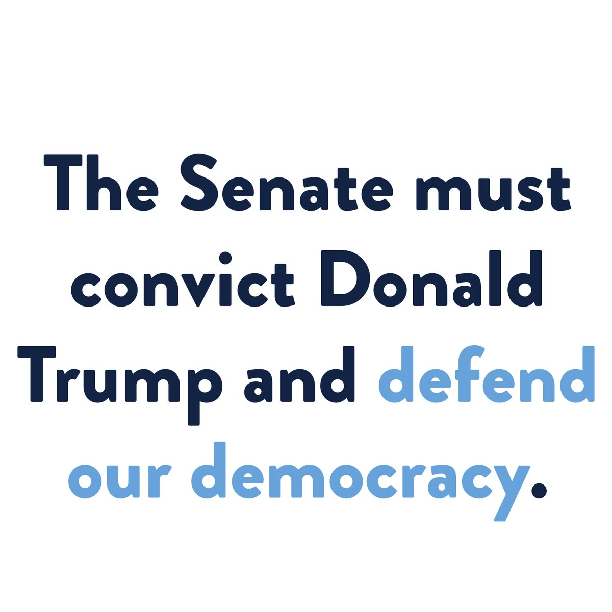 The Senate must convict Donald Trump and defend our democracy.