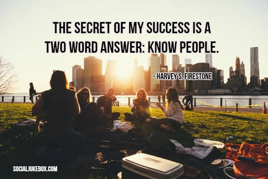The secret of my success is a two word answer: Know people.- Harvey S. Firestone #quote #thursdaythoughts