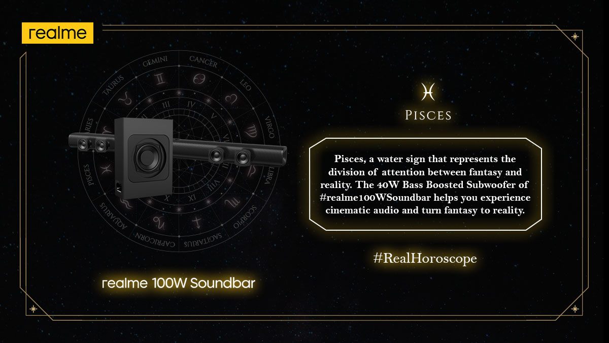 Pisces are energized by lively music and here's your chance to experience a powerful bass from the comfort of your home with the #realme100WSoundbar.  Can you guess the last sun sign on our #RealHoroscope list?