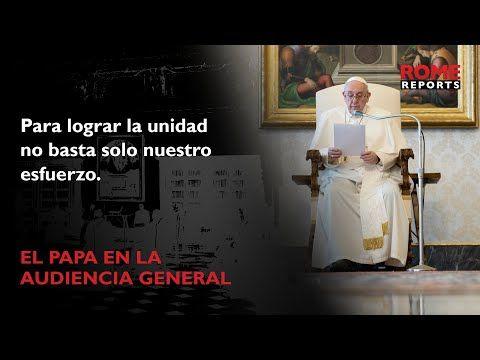 La unidad de los cristianos, un fruto de la oración. @Pontifex_es #AudienciaGeneral