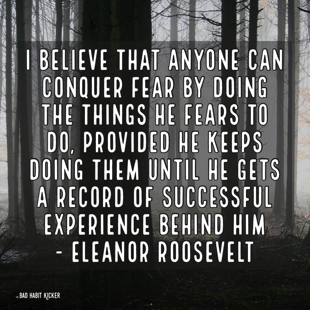 """Thoughts? """"I believe that anyone can conquer fear by doing the things he fears to do, provided he keeps doing them until he gets a record of successful experience behind him"""" - Eleanor Roosevelt #SelfHelpBooks #BadHabits #MentalHealth #SelfImprovement #TheBadHabitKicker"""