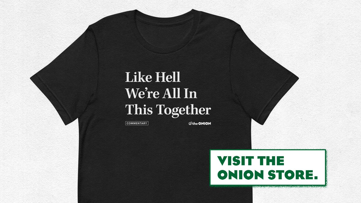 Support a small, local business by buying an Onion-branded piece of clothing that you can wear when shopping at small, local businesses.