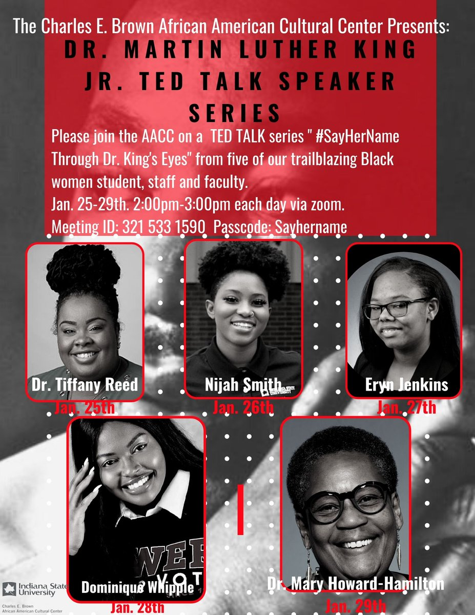"Please join the @AACCofISU for their first Speaker Series in celebration of Dr. MLK Jr.  Five of our very own outstanding Black women who are trailblazing across Indiana State University's campus. They will be centering their Talks around ""#SayHerName Through Dr. King's Eyes""."