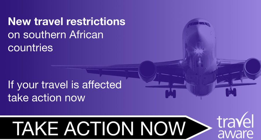 Travel restrictions will continue to apply to many countries in southern Africa to protect against a COVID-19 variant identified in South Africa. This includes: South Africa Namibia Zimbabwe Botswana Eswatini Zambia Malawi Lesotho Mozambique Angola