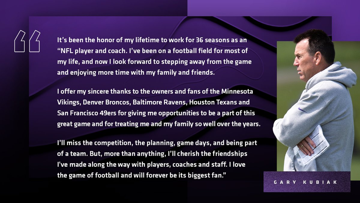 Vikings Offensive Coordinator/Assistant Head Coach Gary Kubiak has officially announced his retirement.