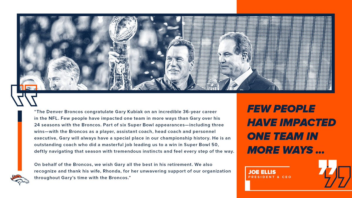 """""""He is an outstanding coach who did a masterful job leading us to a win in Super Bowl 50, deftly navigating that season with tremendous instincts and feel every step of the way.""""  #Broncos Pres. & CEO Joe Ellis on Gary Kubiak's retirement:"""