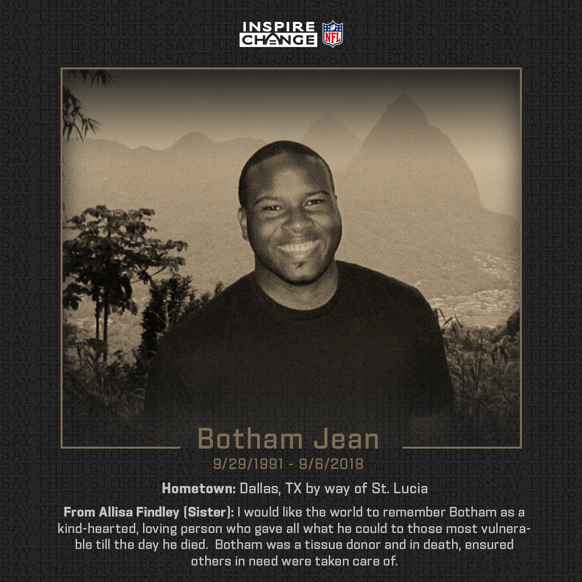 Say His Name: Botham Jean  Botham is one of the many individuals being honored by players and coaches this season through the NFL's helmet decal program.  #SayTheirStories: