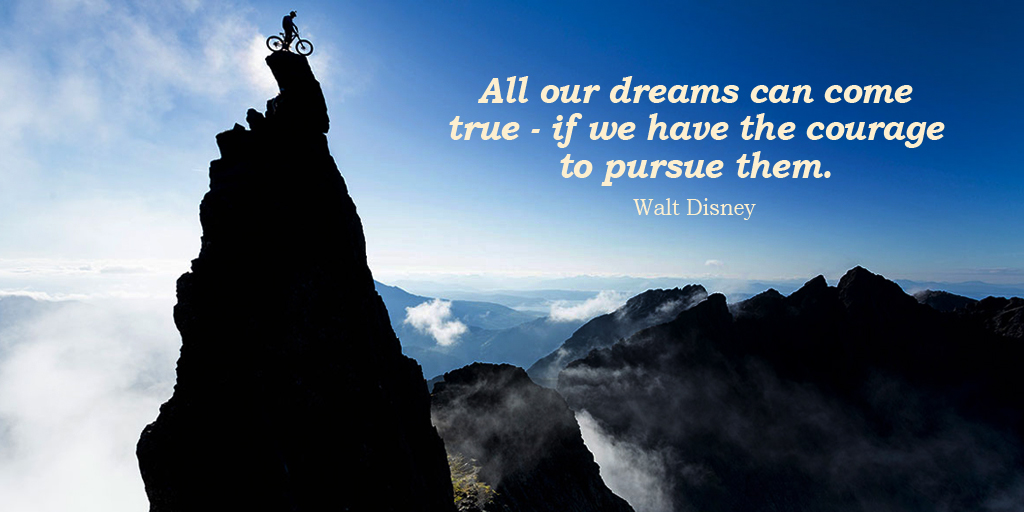 All our dreams can come true - if we have the courage to pursue them. - Walt Disney #quote #ThankfulThursday