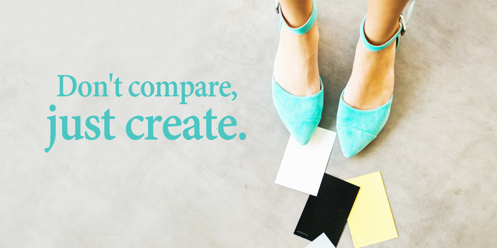 Don't compare, just create. #quote #ThankfulThursday