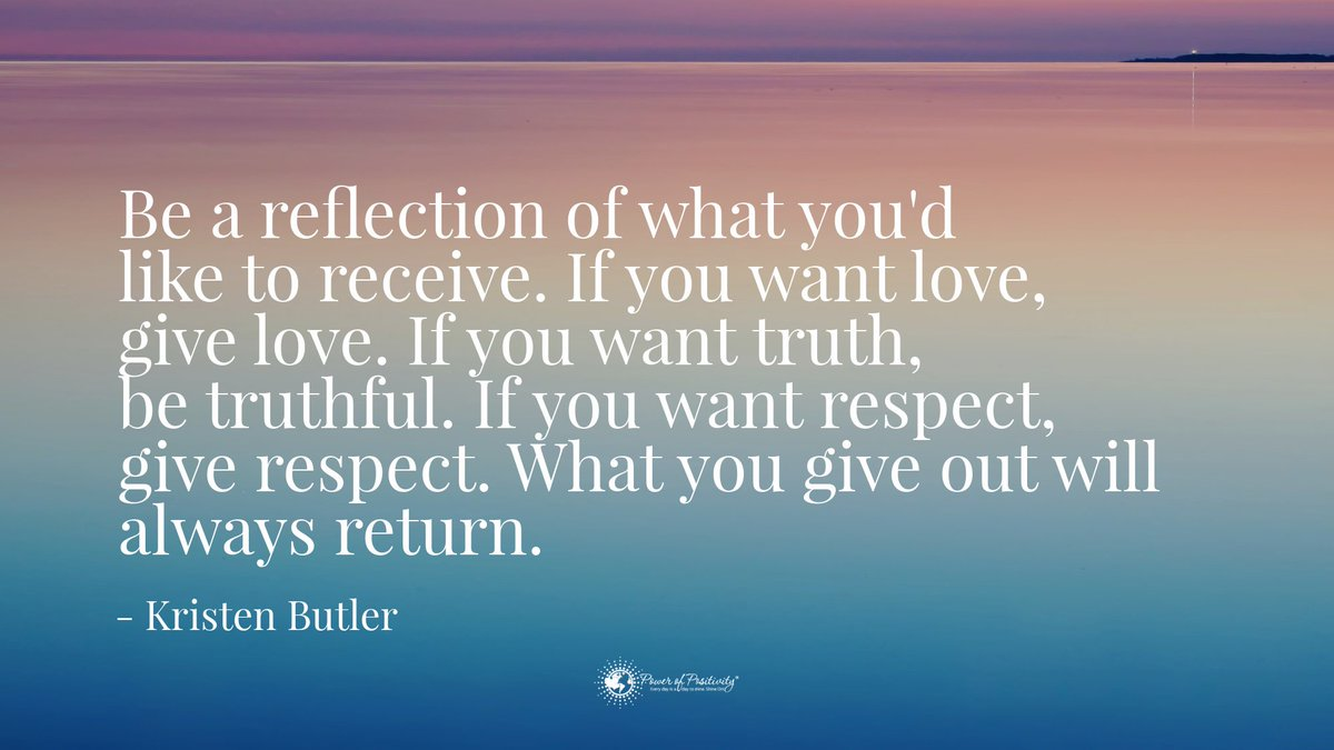 Be a reflection of what you'd like to receive. If you want love, give love. If you want truth, be truthful. If you want respect, give respect. What you give out will always return. #KristenButler #quote