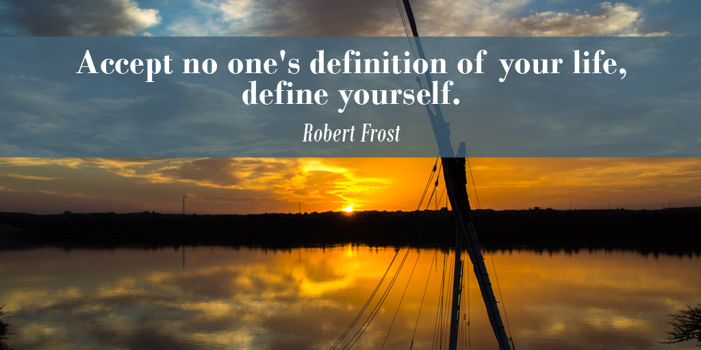Accept no one's definition of your life, define yourself. - Robert Frost #quote #ThursdayThoughts