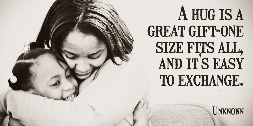 A hug is a great gift-one size fits all, and it's easy to exchange. - Unknown  #ThankfulThursday