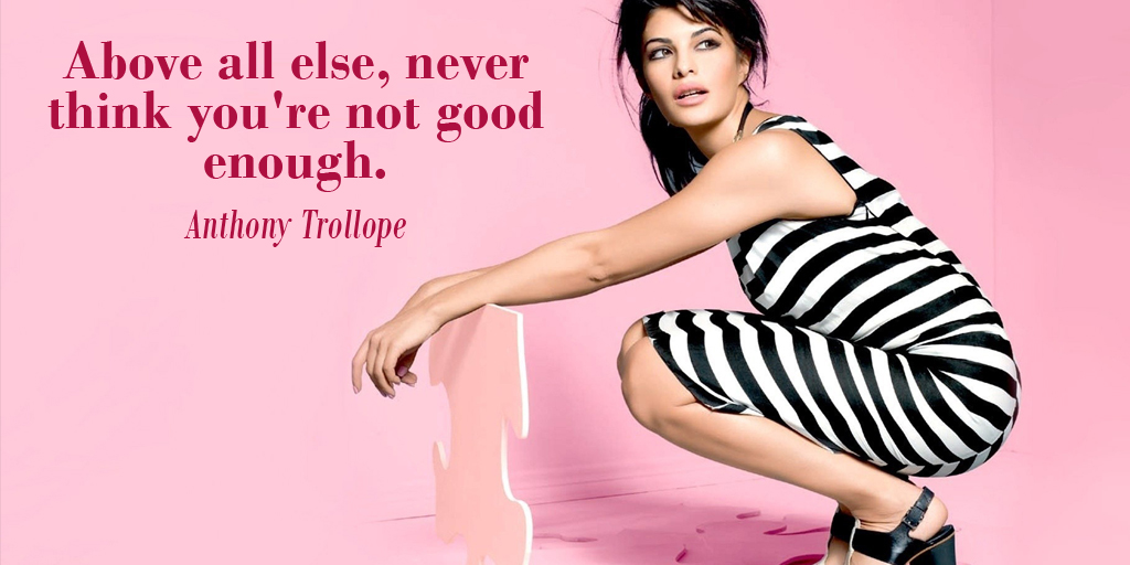 Above all else, never think you're not good enough. - Anthony Trollope #quote #ThankfulThursday