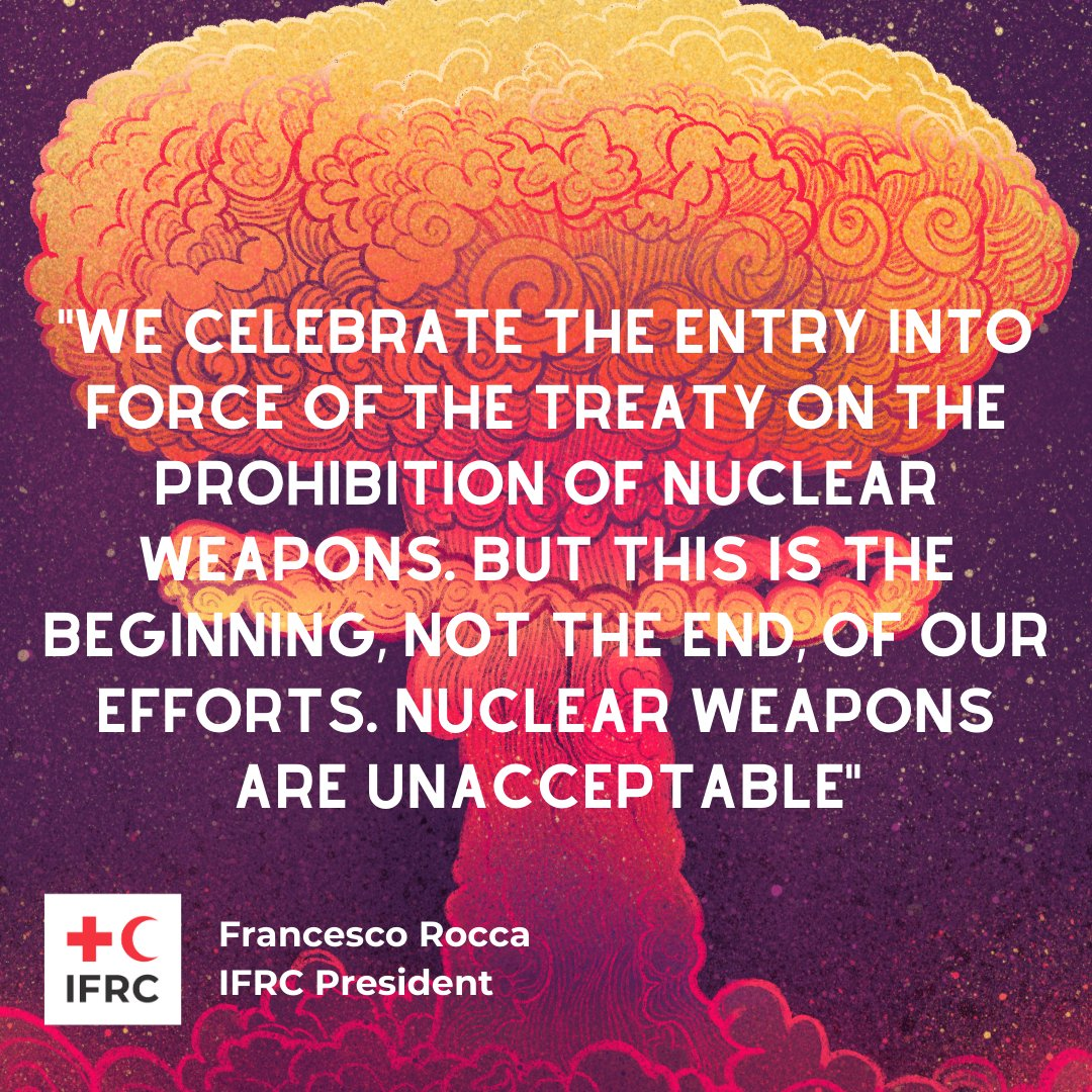 """The International Red Cross & Red Crescent Movement welcomes the entry into force of the Treaty on the Prohibition of #NuclearWeapons. """"This is the beginning, not the end, of our efforts. Nuclear weapons are unacceptable"""" — IFRC President  @Francescorocca"""