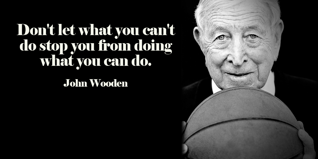 Don't let what you can't do stop you from doing what you can do. - John Wooden #quote