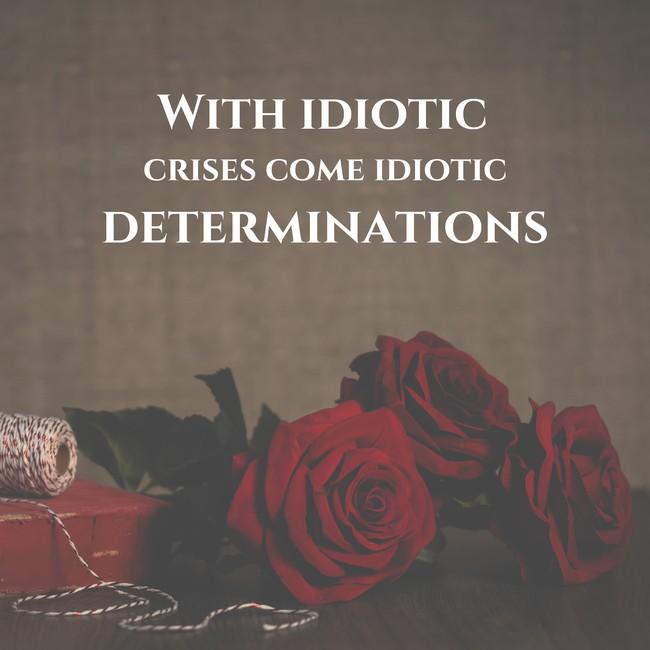 #motivational #motivation #motivationalquotes #inspiration #quotes #WITH #IDIOTIC #CRISES #COME #IDIOTIC #DETERMINATIONS