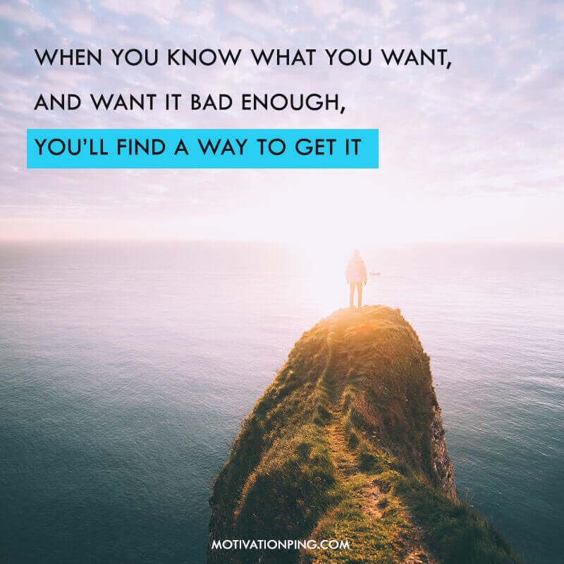 """""""When you know what you want, and want it bad enough, you'll find a way to get it"""" #Motivation #inspiration #quoteoftheday #MotivationalQuotes"""
