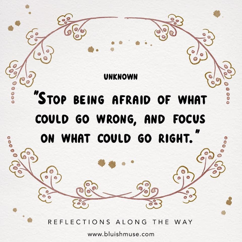 """""""Stop being afraid of what could go wrong, and focus on what could go right.""""  #reflectionsalongtheway #InspirationalQuotes #fridaymorning"""