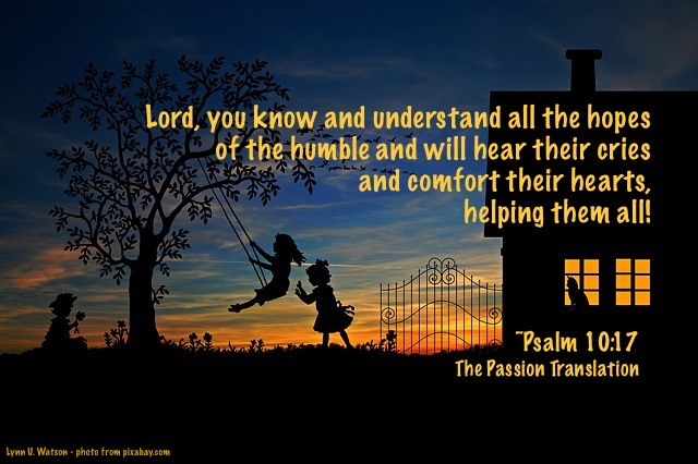 LORD, You know and understand all the hopes of the humble and will hear their cries and comfort their hearts, helping them all! ~Psalm 10:17 (TPT) #fridaymorning #God #JesusSaves  #comforter #Psalms