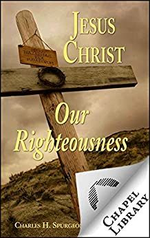 FREE | Jesus Christ Our Righteousness   by Charles H. Spurgeon  #kindledeals #ad