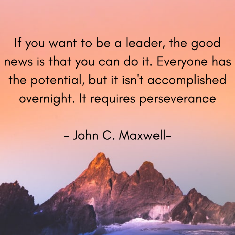 If you want to be a leader, the good news is that you can do it. Everyone has the potential, but it isn't accomplished overnight. It requires perseverance - John C. Maxwell- #inspiration #FridayFeeling #fridaymorning #quote