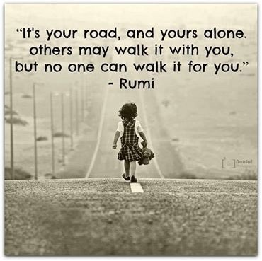 It's your road, and yours alone.  Others may walk it with you, but no one can walk it for you.  #FridayThoughts  #FridayMotivation  #quote  #BePositive