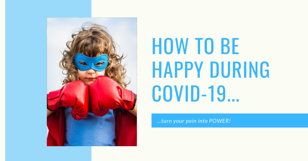 Discover how to be happy during #COVID19. The secret lies in turning pain into power.   #FridayMotivation #covid #anxiety #stress #personaldevelopment