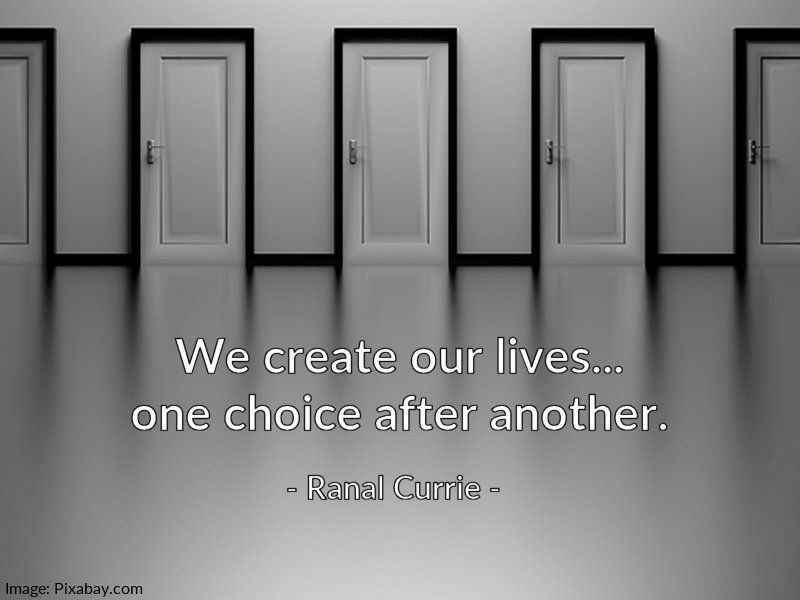 Replying to @Ranal55: We create our lives one choice after another.  #quote #life #choices #decisions #FridayFundamentals