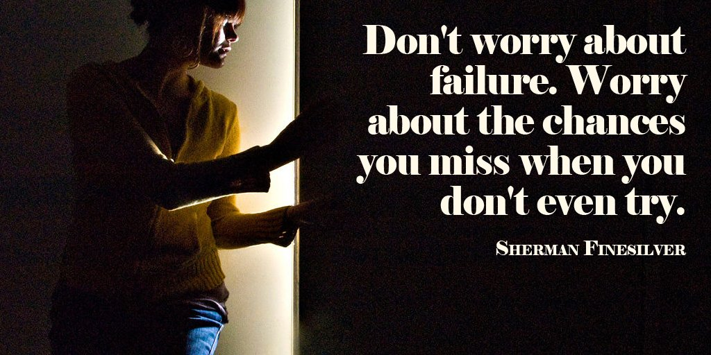 Don't worry about failure. Worry about the chances you miss when you don't even try. - Sherman Finesilver #quote #leadership