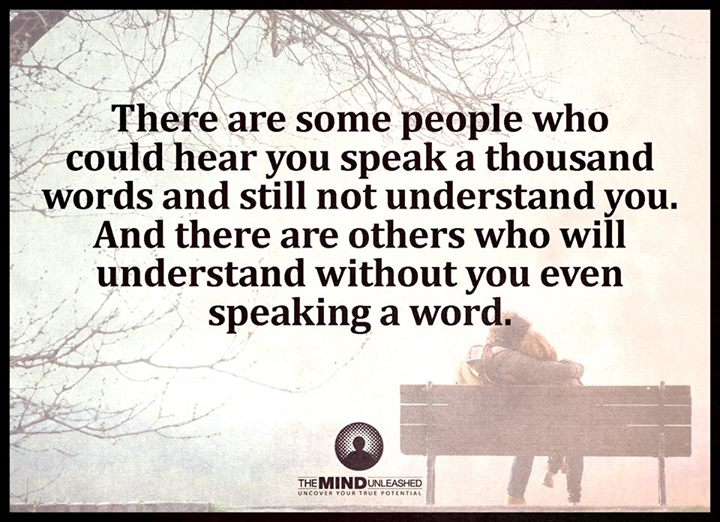 Some people understand without you having to say a word.- #quote