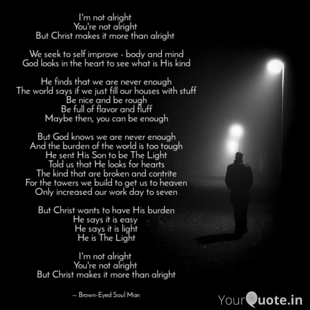 Jesus makes it more than alright #Godisgreat #ChristJesus #Jesusmakesitalright  #poetry #BrownEyedSoulMan #poetsandwriters #mysoul #testifying #spilledink #versifier #winterpoetry #christianpoetry #writingcommunity