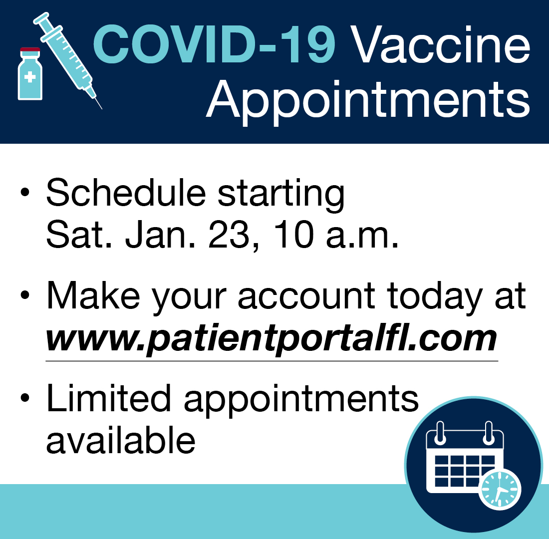 Schedule starting Sat. Jan. 23 at 10 a.m. Make your account today at www.patientportalfl.com Limited appointments available.