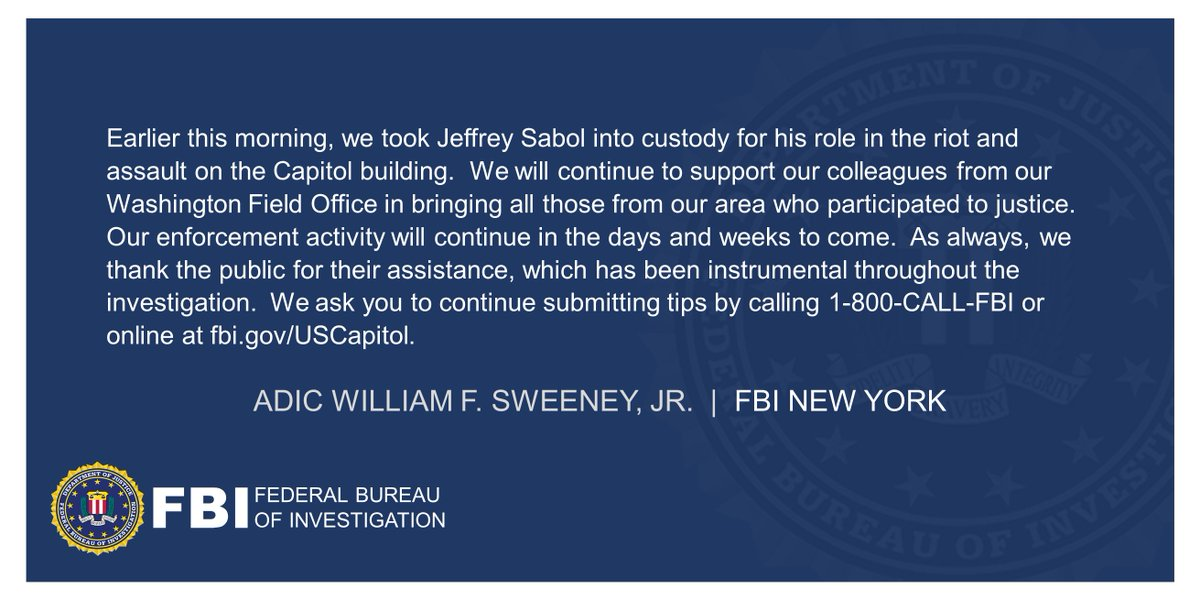ADIC Sweeneys statement following Jeffrey Sabols arrest for his role in the riot and assault on the Capitol: We will continue to support our colleagues from our Washington Field Office in bringing all those from our area who participated to justice. Full statement: