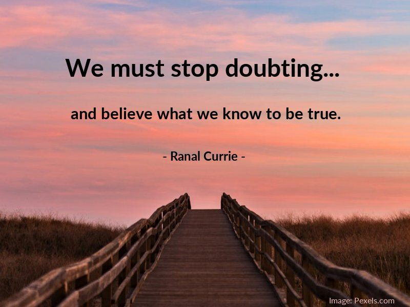 Replying to @Ranal55: We must stop doubting, and believe what we know to be true.  #quote #doubt #belief #FridayFundamentals