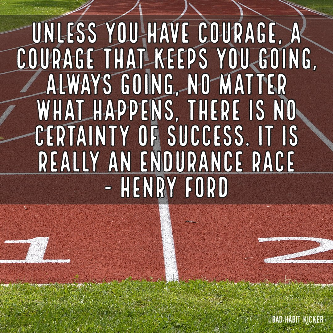 """How do you find courage? """"Unless you have courage, a courage that keeps you going, always going, no matter what happens, there is no certainty of success. It is really an endurance race"""" - Henry Ford #SelfHelpBooks #BadHabits #MentalHealth #SelfImprovement #TheBadHabitKicker"""