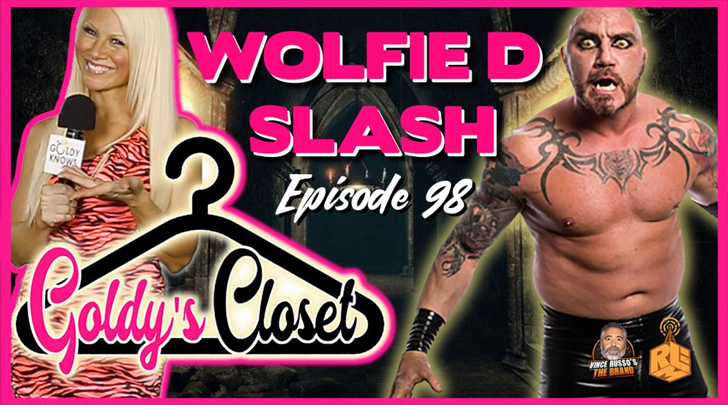 Goldy's Closet EPS #98 Featuring Wolfie D A.K.A Slash    #GoldyLocks #WolfieD #Slash #TheNewChurch #WCW #WWE #GoldylockSBand #ProWrestling #VinceRussoBrand #VinceRusso #RussosBrand #GoldyKnows #WWE #Raw #WWE #TNA #ImpactWrestling #RelmNetwork