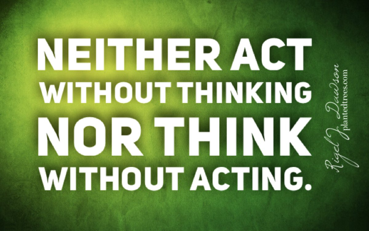 Neither act without thinking nor think without acting.  #PlantedTrees #MotivationalQuotes #quoteoftheday #FridayVibes #quotestoliveby #inspiration #quote #Wisdom #wisewords